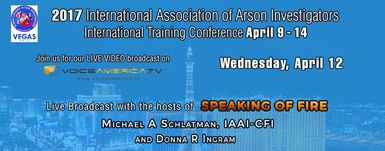 Speaking of Fire Live at the IAAI training conference with the ATF, International Guests Mr. Wong, Dave Novle and  Randy Kimbro, Chad Gluss, Greg Troster