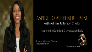 Welcome to Aspire to Authenticity with Adrian Jefferson Chofor